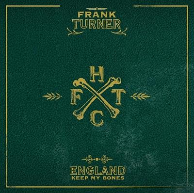 "Frank Turner - ""England Keep My Bones"" (Xtra Mile / Epitaph /VÖ: 03.06.11)"