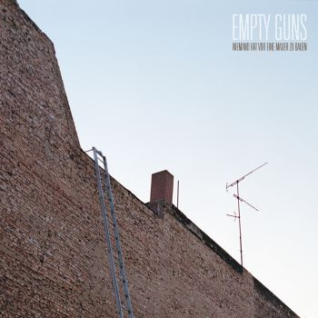 """Empty Guns - """"Niemand hat vor eine Mauer zu bauen"""" (VÖ: 16.03.12)"""
