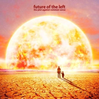 "Future Of The Left - ""The Plot Against Common Sense"" (Xtra Mile / Souldfood / VÖ: 15.06.12)"