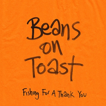 "Beans On Toast - ""Fishing For A Thank You"" (Xtra Mile / als Import erhältlich)"