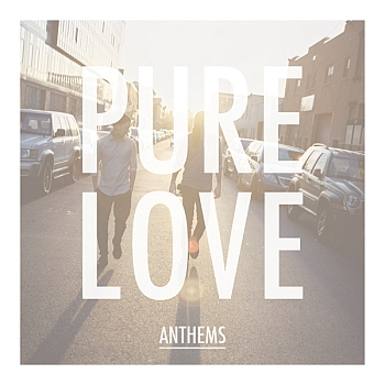 "Pure Love - ""Anthems"" (Mercury / Universal / VÖ: 05.02.13)"