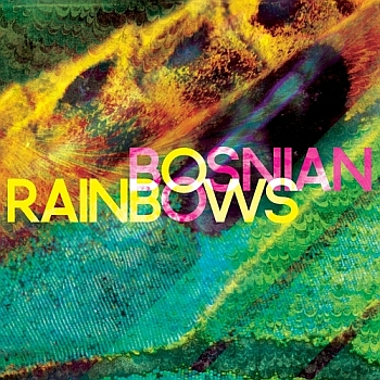 Bosnian Rainbows - dto. (Sargent House / Clouds Hill / VÖ: 28.06.13)