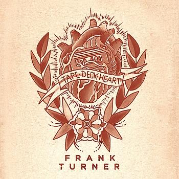 "Frank Turner - ""Tape Deck Heart"" (Xtra Mile / Epitaph / Universal / VÖ: 19.04.13)"