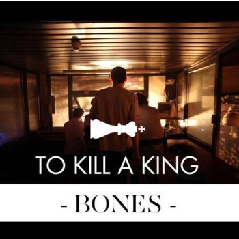"To Kill A King - ""Bones"" (Xtra Mile Recordings)"