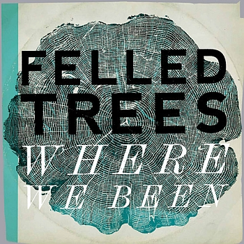 "Felled Trees - ""Where We Been"" (Siren Records / VÖ: 15.10.13)"
