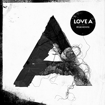 "Love A - ""Irgendwie"" (Rookie Records / Cargo Records / VÖ: 12.04.13)"