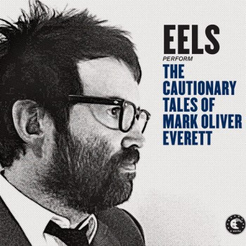 Eels - The Cautionary Tales of Mark Oliver Everett (E-Works / Cooperative Music / VÖ: 18.04.14)