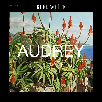 "Bled White - ""Audrey"" (Spinnup / VÖ: 18.04.14)"