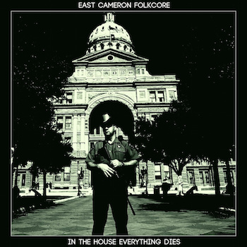"East Cameron Folcore - ""In The House Everything Dies"""