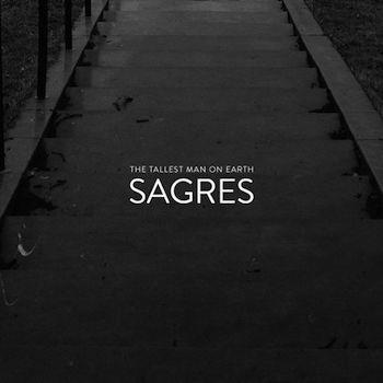 """The Tallest Man On Earth - """"Sagres"""" (Dead Oceans)"""