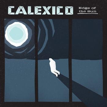"Calexico - ""Edge Of The Sun"" (City Slang / Universal / VÖ: 10.04.15)"