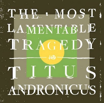 "Titus Andronicus - ""The Most Lamentable Tragedy"" (Merge Records / VÖ: 14.08.15)"