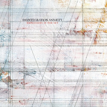 "Explosions In The Sky - ""Disintegration Anxiety"" (Temporary Residence / VÖ: 11.01.15)"